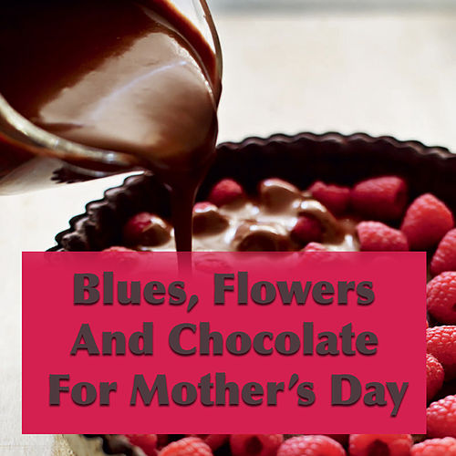 Blues, Flowers And Chocolate For Your Mother de Various Artists
