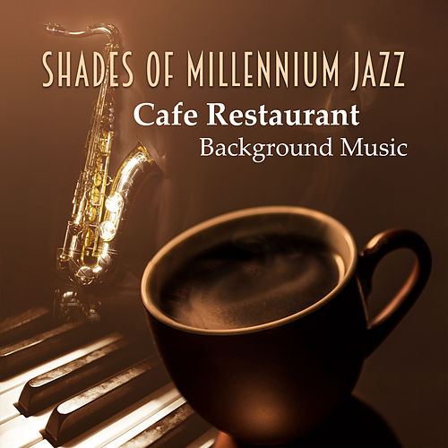 Shades of Millennium Jazz: Cafe Restaurant Background Music - The Best of Smooth Jazz Saxophone, Mood Music & Relaxing Piano Songs by Soft Jazz Mood
