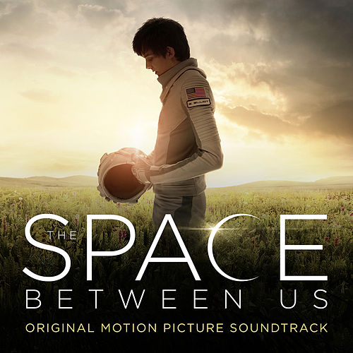 The Space Between Us (Original Motion Picture Score) by Various Artists