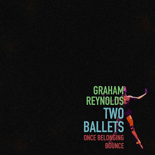 Graham Reynolds: Two Ballets by Graham Reynolds