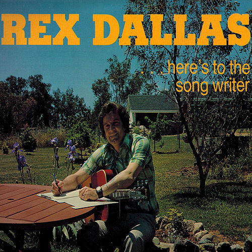 Here's to the Song Writer by Rex Dallas
