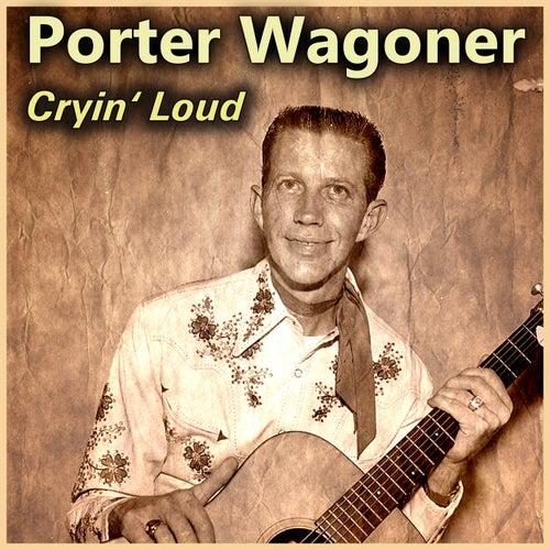 Cryin' Loud by Porter Wagoner