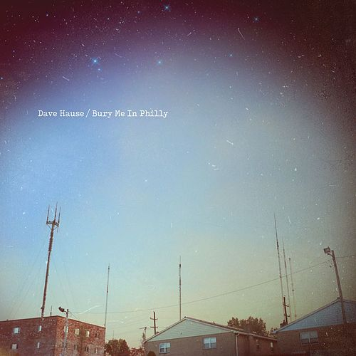 Bury Me In Philly by Dave Hause