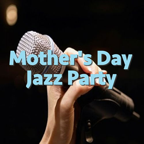 Mother's Day Jazz Party von Various Artists
