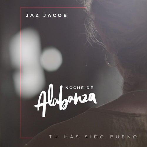 Noche De Alabanza Tú Has Sido Bueno de Jaz Jacob