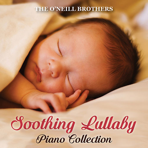 Soothing Lullaby Piano Collection de The O'Neill Brothers