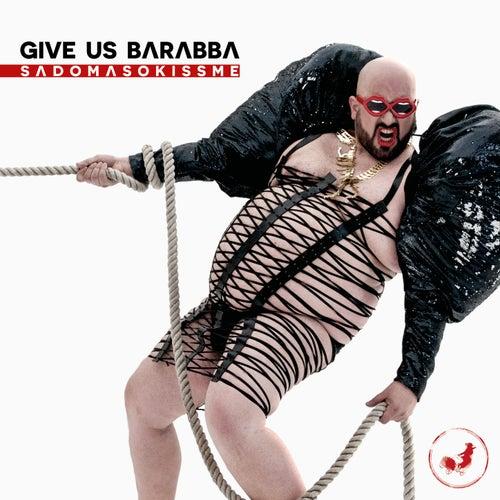 Sadomasokissme di Give Us Barabba