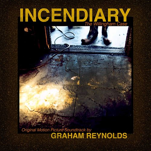 Incendiary: The Willingham Case (Original Score) by Graham Reynolds