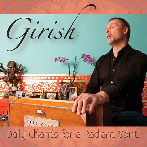 Daily Chants for a Radiant Spirit by Girish