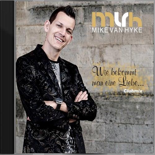 Wie bekommt man eine Liebe...Club Mix von Mike van Hyke