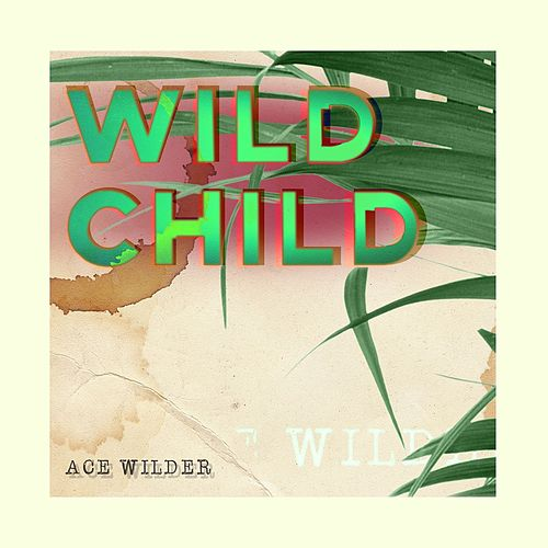 Wild Child by Ace Wilder