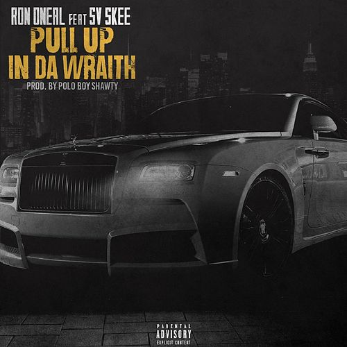 Pull up in da Wraith (feat. Sv Skee) by Ron Oneal
