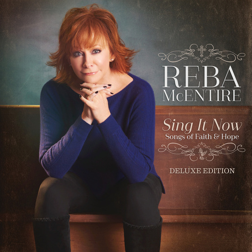Sing It Now: Songs Of Faith & Hope (Deluxe) by Reba McEntire