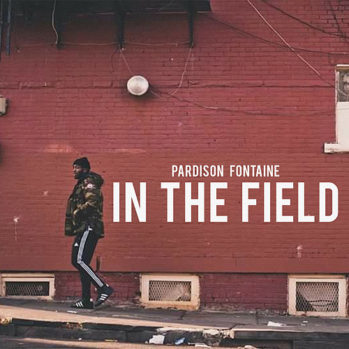 In The Field (Clean) by Pardison Fontaine