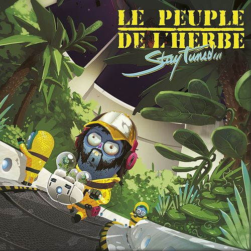 Stay Tuned by Le Peuple de L'Herbe