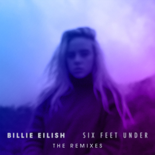 Six Feet Under (The Remixes) van Billie Eilish