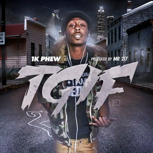T.G.I.F. (Thank God It's Friday) de 1k Phew