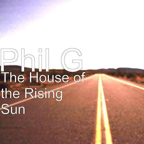 The House of the Rising Sun by Phil G