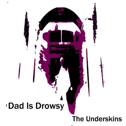 Dad Is Drowsy de The Underskins