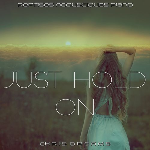 Just Hold On (Reprises Acoustiques Piano) by Chris Dreams