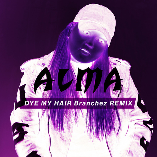 Dye My Hair (Branchez Remix) by ALMA