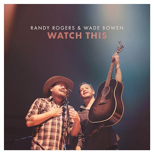 Watch This by The Randy Rogers Band