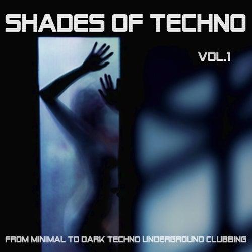 Shades of Techno , Vol. 1 - From Minimal to Dark Techno Underground Clubbing von Various Artists