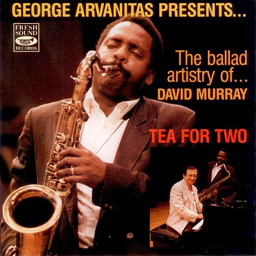 Tea for Two - George Arvanitas Presents the Ballad Artistry of David Murray von David Murray