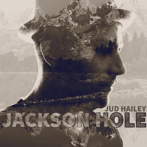 Jackson Hole by Jud Hailey