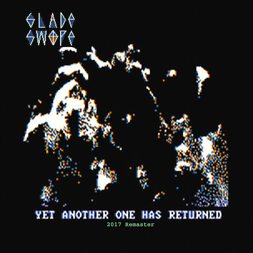 Yet Another One Has Returned (2017 Remaster) by Glade Swope