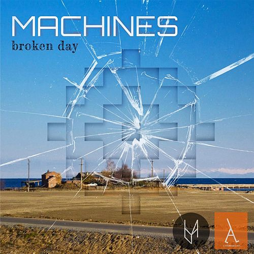 Broken Day by The Machines