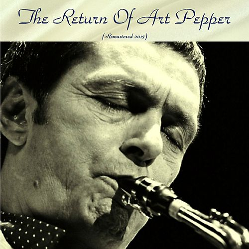 The Return of Art Pepper (Remastered 2017) by Art Pepper