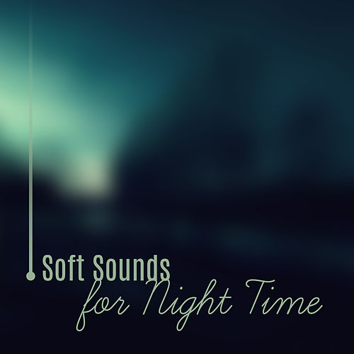 Soft Sounds for Night Time – Relaxing Music, Sounds    by Deep Sleep