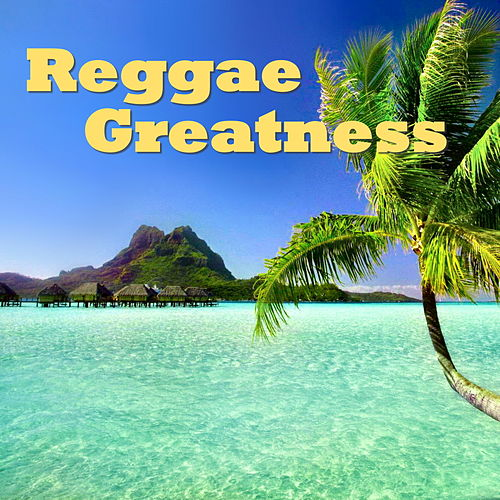 Reggae Greatness by Various Artists