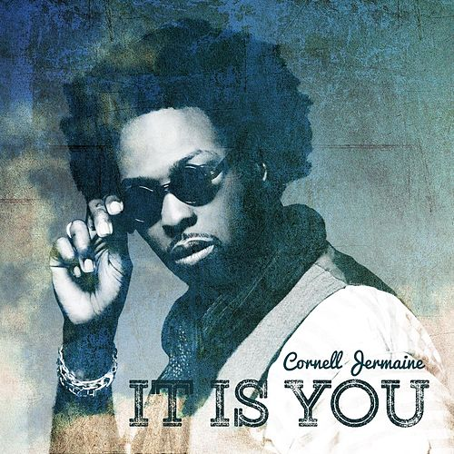 It Is You by Cornell Jermaine