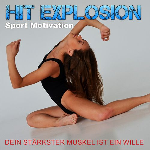 Hit Explosion Sport Motivation: Dein Stärkster Muskel Ist Dein Wille von Various Artists