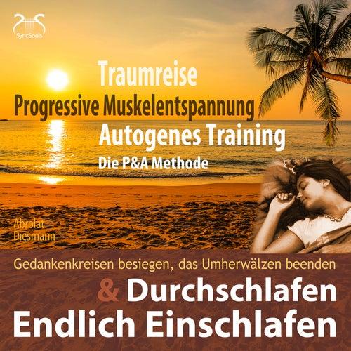 Endlich Einschlafen & Durchschlafen: Traumreise, Progressive Muskelentspannung & Autogenes Training (P&A Methode) von Torsten Abrolat