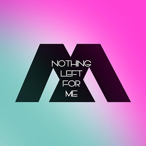 Nothing Left for Me by Model Citizens