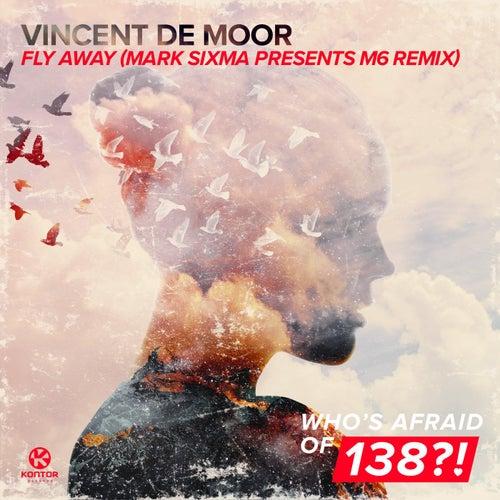 Fly Away (Mark Sixma Presents M6 Remixes) von Vincent de Moor