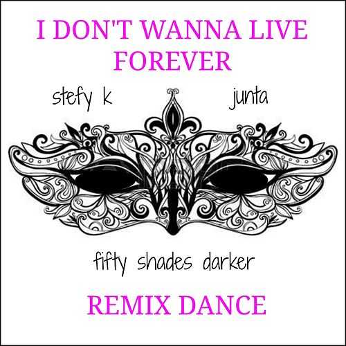 I Don't Wanna Live Forever (Remix Dance) di Stefy K