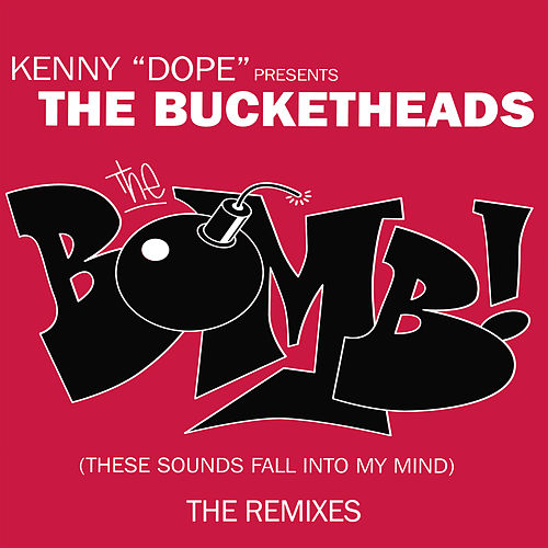 The Bomb! (These Sounds Fall Into My Mind) (The Remixes) by The Bucketheads