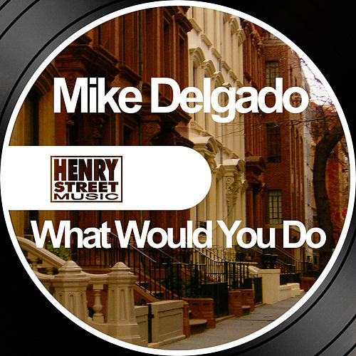What Would You Do by Mike Delgado