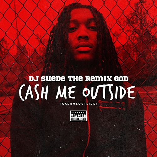 Cash Me Outside (#CashMeOutside) de DJ Suede The Remix God