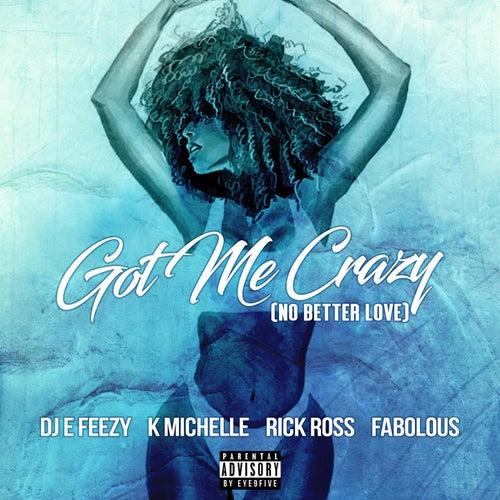 Got Me Crazy (No Better Love) feat. K Michelle, Rick Ross, Fabolous by DJ E-Feezy
