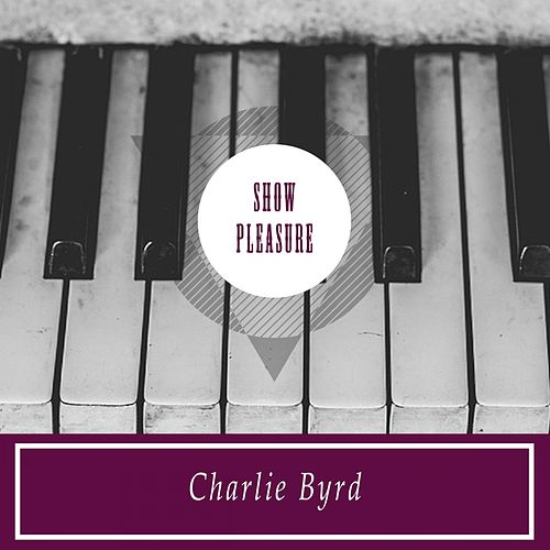 Show Pleasure von Charlie Byrd