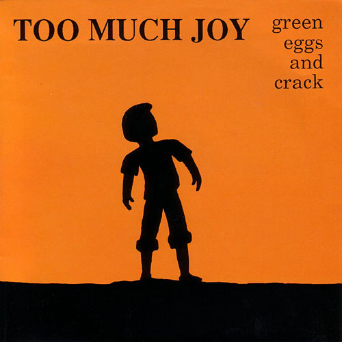 Green Eggs and Crack by Too Much Joy
