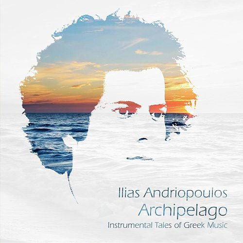 Archipelago: Instrumental Tales of Greek Music by Ilias Andriopoulos (Ηλίας Ανδριόπουλος)