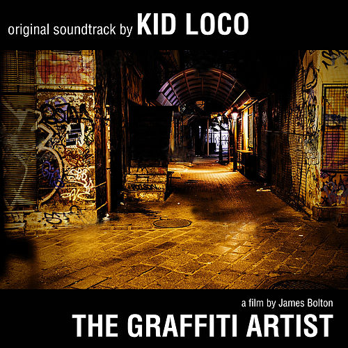 The Graffiti Artist: Original Soundtrack by Kid Loco - A Film By James Bolton von Kid Loco