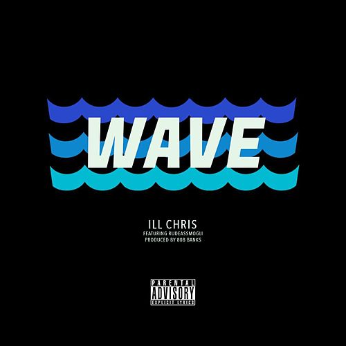 Wave (feat. Rude Ass Mogli) de iLL Chris