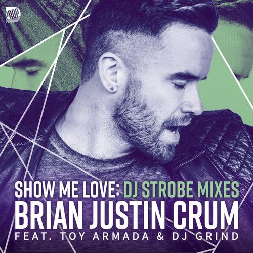 Show Me Love (DJ Strobe Mixes) de Brian Justin Crum